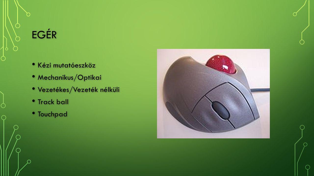 EGÉR Kézi mutatóeszköz Kézi mutatóeszköz Mechanikus/Optikai Mechanikus/Optikai Vezetékes/Vezeték nélküli Vezetékes/Vezeték nélküli Track ball Track ball Touchpad Touchpad