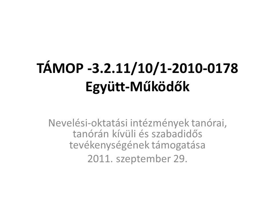 TÁMOP -3.2.11/10/1-2010-0178 Együtt-Működők Nevelési-oktatási intézmények tanórai, tanórán kívüli és szabadidős tevékenységének támogatása 2011.