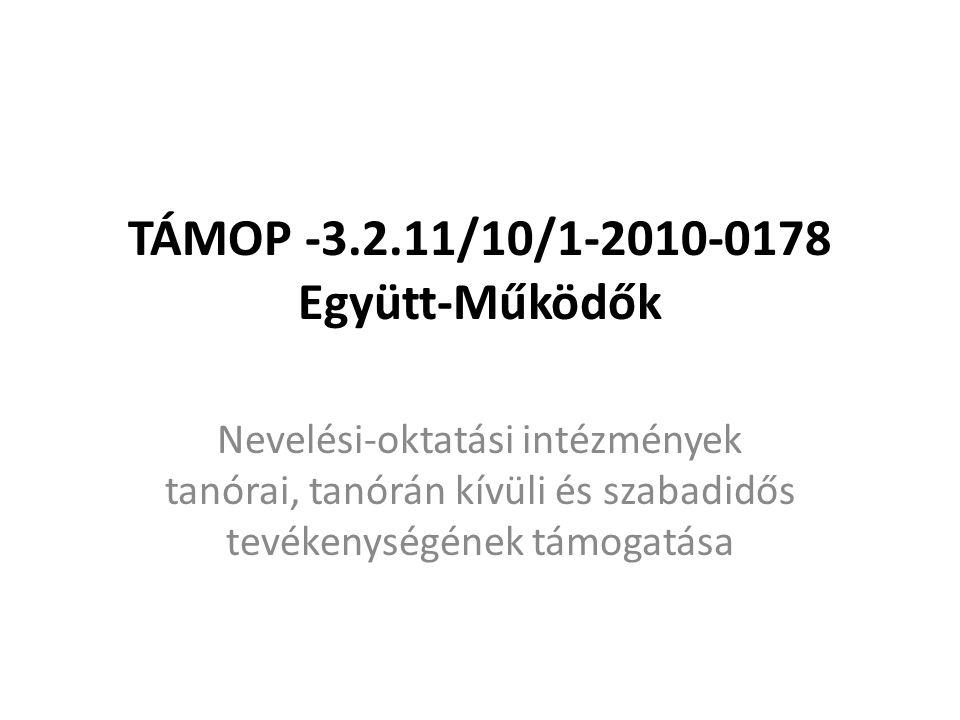 TÁMOP -3.2.11/10/1-2010-0178 Együtt-Működők Nevelési-oktatási intézmények tanórai, tanórán kívüli és szabadidős tevékenységének támogatása