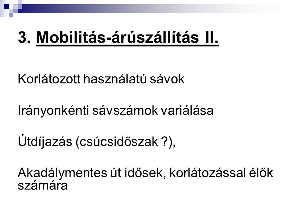 3. Mobilitás-árúszállítás II. Korlátozott használatú sávok Irányonkénti sávszámok variálása Útdíjazás (csúcsidőszak ?), Akadálymentes út idősek, korlá