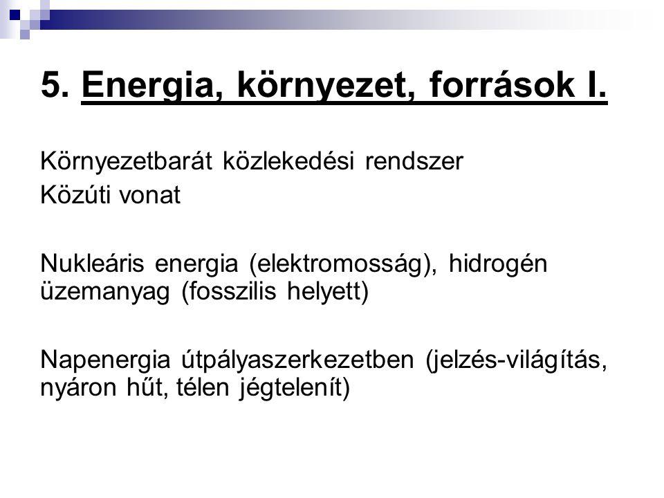 5. Energia, környezet, források I. Környezetbarát közlekedési rendszer Közúti vonat Nukleáris energia (elektromosság), hidrogén üzemanyag (fosszilis h