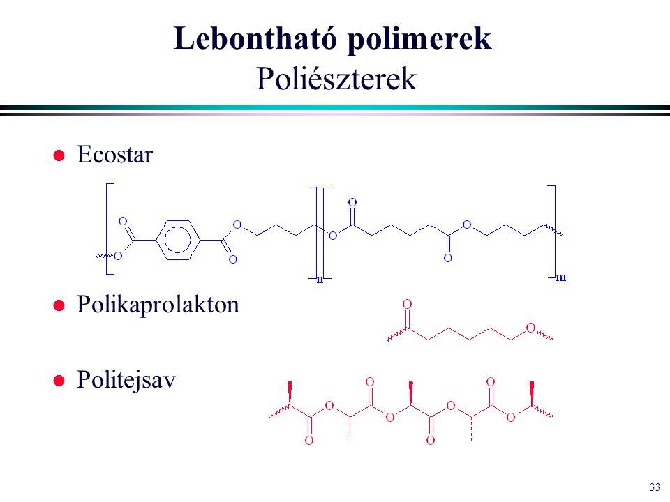 33 Lebontható polimerek Poliészterek l Ecostar l Polikaprolakton l Politejsav