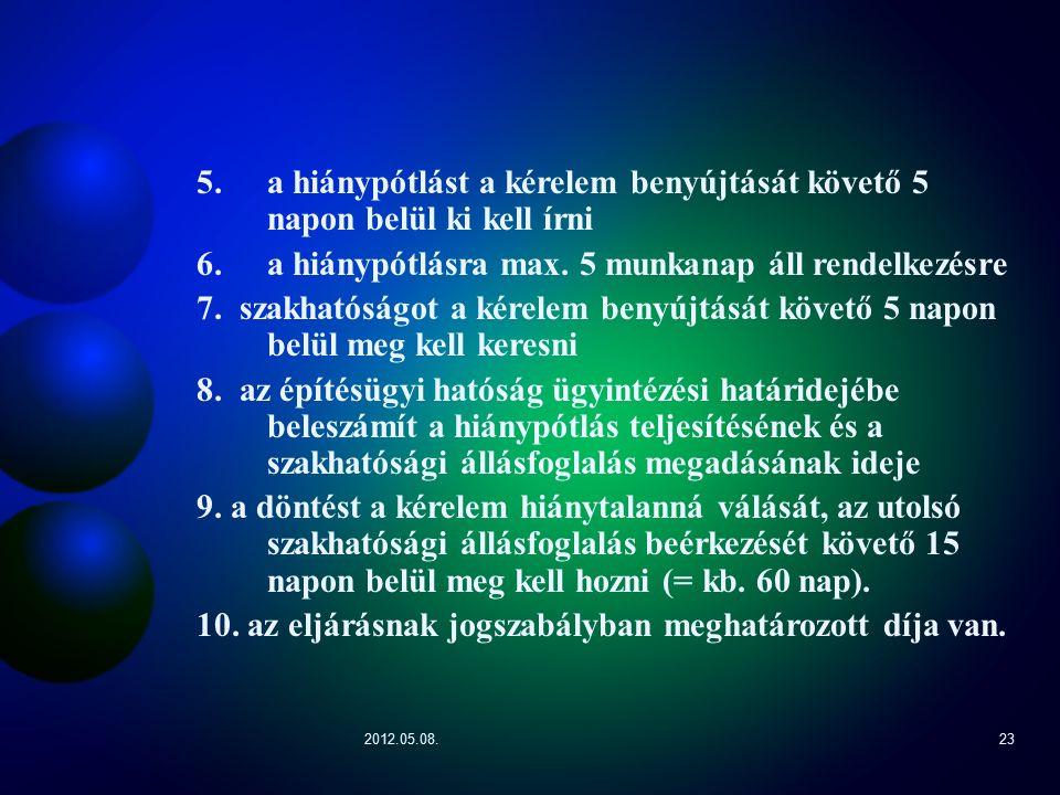 2012.05.08.23 5.a hiánypótlást a kérelem benyújtását követő 5 napon belül ki kell írni 6.a hiánypótlásra max.