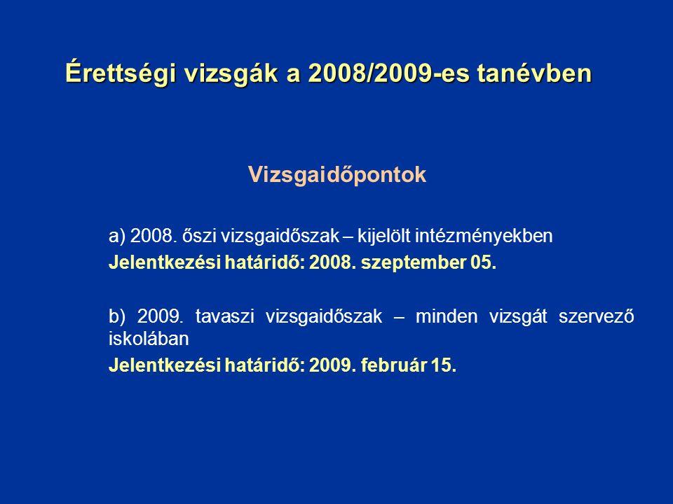 Érettségi vizsgák a 2008/2009-es tanévben Vizsgaidőpontok a) 2008. őszi vizsgaidőszak – kijelölt intézményekben Jelentkezési határidő: 2008. szeptembe