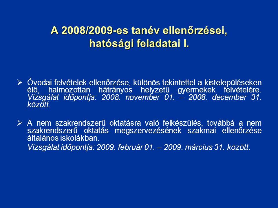 A 2008/2009-es tanév ellenőrzései, hatósági feladatai I.  Óvodai felvételek ellenőrzése, különös tekintettel a kistelepüléseken élő, halmozottan hátr