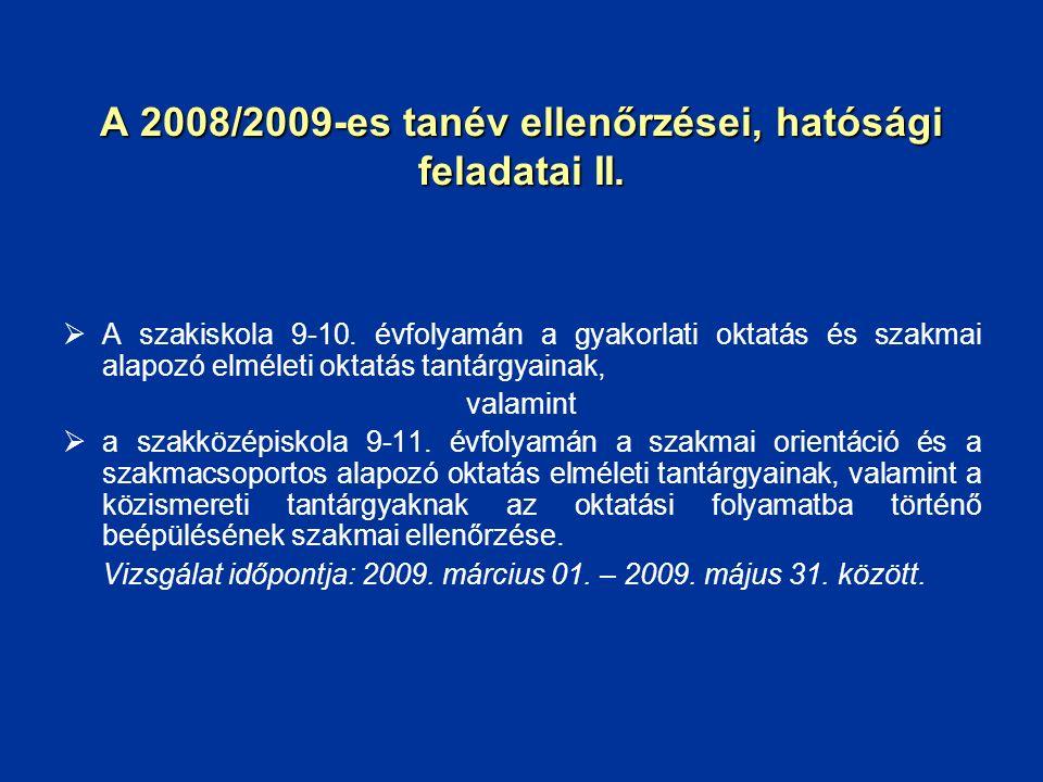 A 2008/2009-es tanév ellenőrzései, hatósági feladatai II.  A szakiskola 9-10. évfolyamán a gyakorlati oktatás és szakmai alapozó elméleti oktatás tan