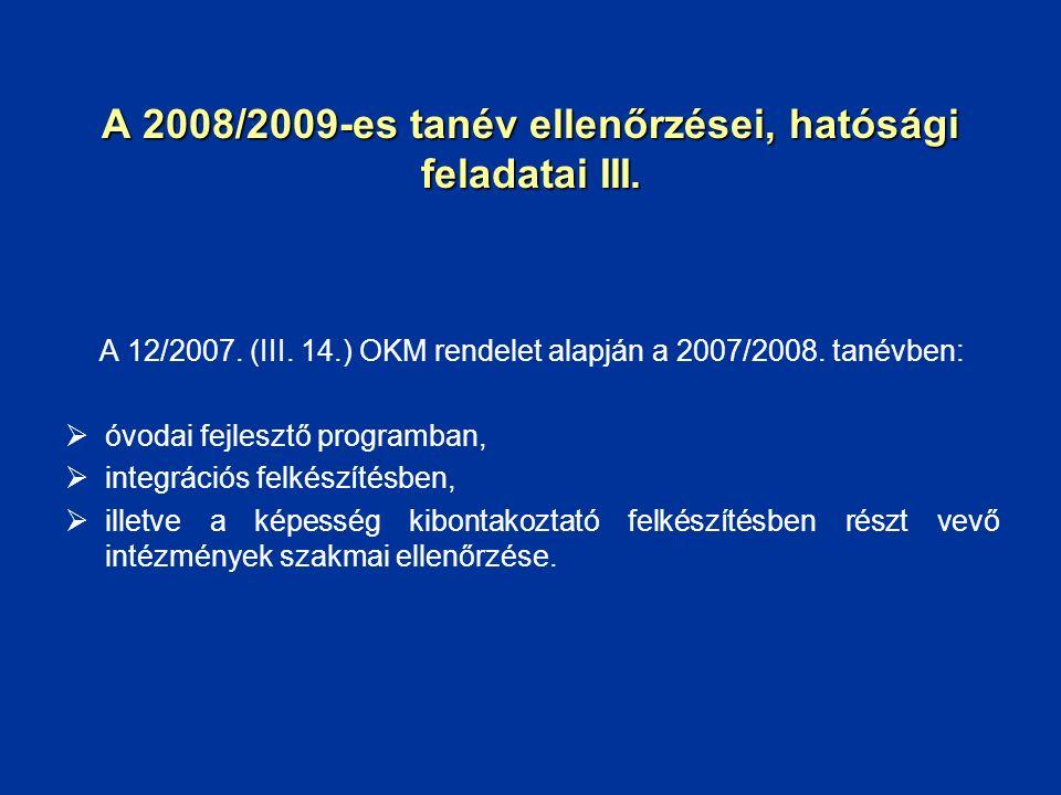 A 2008/2009-es tanév ellenőrzései, hatósági feladatai III. A 12/2007. (III. 14.) OKM rendelet alapján a 2007/2008. tanévben:  óvodai fejlesztő progra