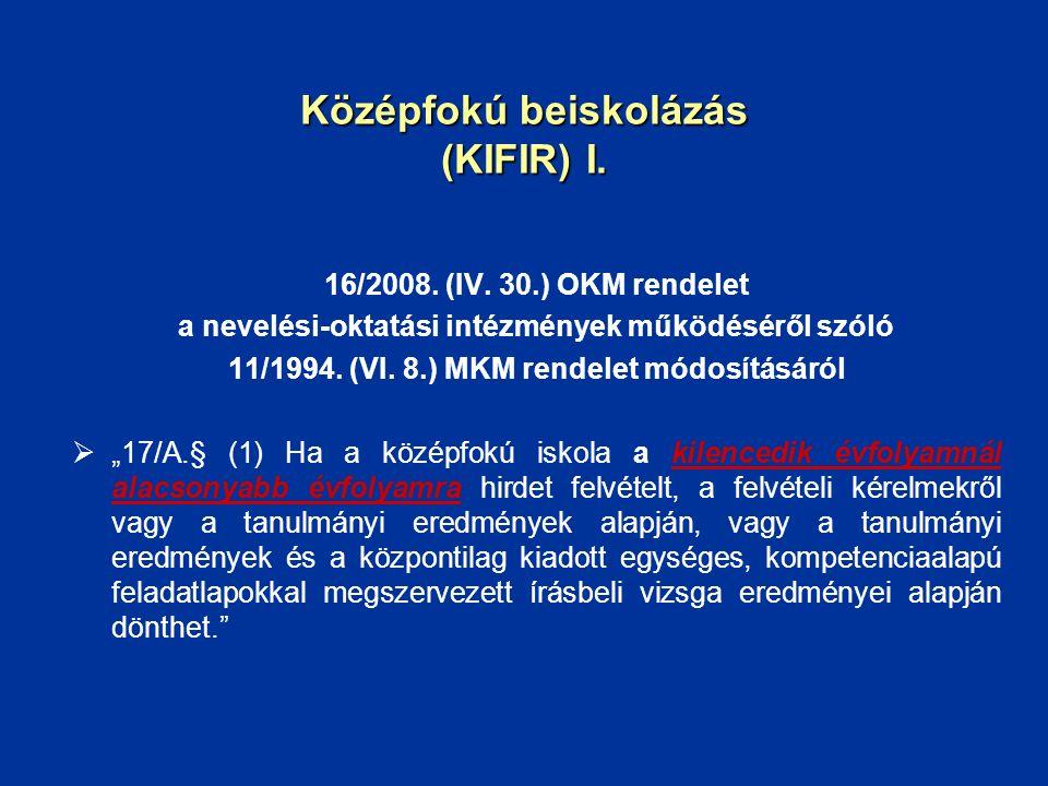 Középfokú beiskolázás (KIFIR) I. 16/2008. (IV. 30.) OKM rendelet a nevelési-oktatási intézmények működéséről szóló 11/1994. (VI. 8.) MKM rendelet módo