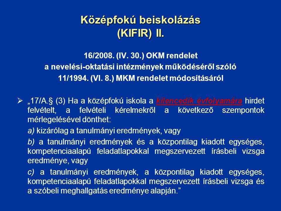 """16/2008. (IV. 30.) OKM rendelet a nevelési-oktatási intézmények működéséről szóló 11/1994. (VI. 8.) MKM rendelet módosításáról  """"17/A.§ (3) Ha a közé"""