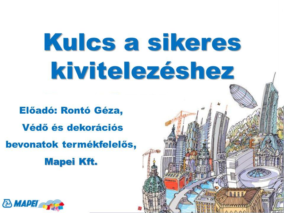 Kulcs a sikeres kivitelezéshez Előadó: Rontó Géza, Védő és dekorációs bevonatok termékfelelős, Mapei Kft.