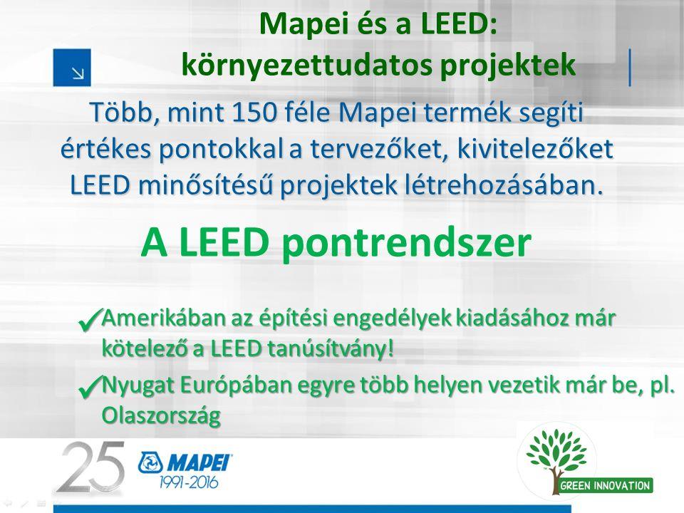 Mapei és a LEED: környezettudatos projektek Több, mint 150 féle Mapei termék segíti értékes pontokkal a tervezőket, kivitelezőket LEED minősítésű projektek létrehozásában.