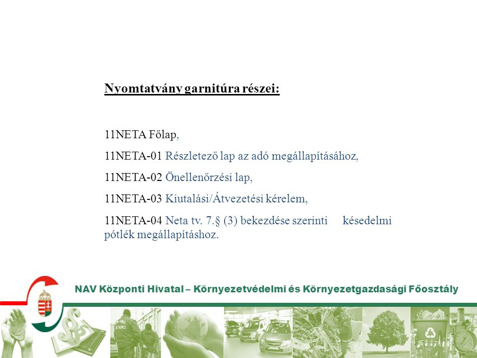 NAV Központi Hivatal – Környezetvédelmi és Környezetgazdasági Főosztály Nyomtatvány garnitúra részei: 11NETA Főlap, 11NETA-01 Részletező lap az adó megállapításához, 11NETA-02 Önellenőrzési lap, 11NETA-03 Kiutalási/Átvezetési kérelem, 11NETA-04 Neta tv.