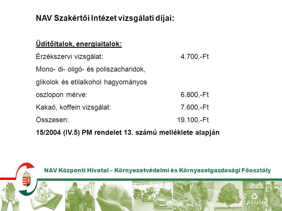 NAV Szakértői Intézet vizsgálati díjai: Üdítőitalok, energiaitalok: Érzékszervi vizsgálat: 4.700,-Ft Mono- di- oligó- és poliszacharidok, glikolok és etilalkohol hagyományos oszlopon mérve: 6.800,-Ft Kakaó, koffein vizsgálat: 7.600,-Ft Összesen: 19.100,-Ft 15/2004 (IV.5) PM rendelet 13.