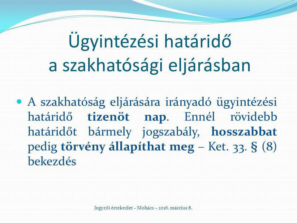 Ügyintézési határidő a szakhatósági eljárásban A szakhatóság eljárására irányadó ügyintézési határidő tizenöt nap.