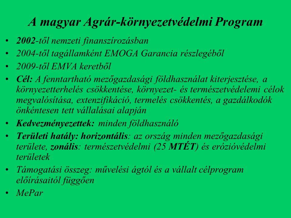 A magyar Agrár-környezetvédelmi Program 2002-től nemzeti finanszírozásban 2004-től tagállamként EMOGA Garancia részlegéből 2009-től EMVA keretből Cél: A fenntartható mezőgazdasági földhasználat kiterjesztése, a környezetterhelés csökkentése, környezet- és természetvédelemi célok megvalósítása, extenzifikáció, termelés csökkentés, a gazdálkodók önkéntesen tett vállalásai alapján Kedvezményezettek: minden földhasználó Területi hatály: horizontális: az ország minden mezőgazdasági területe, zonális: természetvédelmi (25 MTÉT) és erózióvédelmi területek Támogatási összeg: művelési ágtól és a vállalt célprogram előírásaitól függően MePar