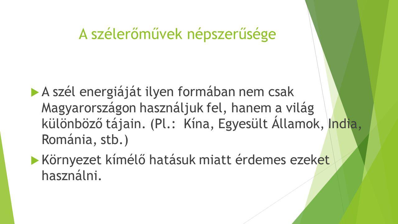 A szélerőművek népszerűsége  A szél energiáját ilyen formában nem csak Magyarországon használjuk fel, hanem a világ különböző tájain. (Pl.: Kína, Egy