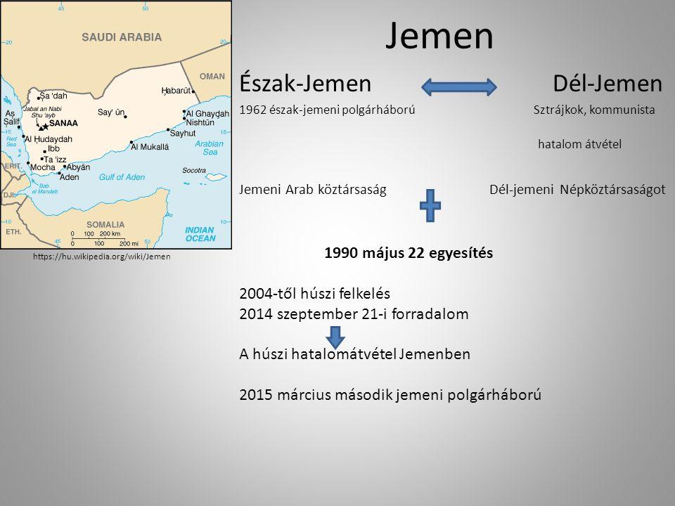 Jemen https://hu.wikipedia.org/wiki/Jemen Észak-Jemen Dél-Jemen 1962 észak-jemeni polgárháború Sztrájkok, kommunista hatalom átvétel Jemeni Arab köztársaság Dél-jemeni Népköztársaságot 1990 május 22 egyesítés 2004-től húszi felkelés 2014 szeptember 21-i forradalom A húszi hatalomátvétel Jemenben 2015 március második jemeni polgárháború