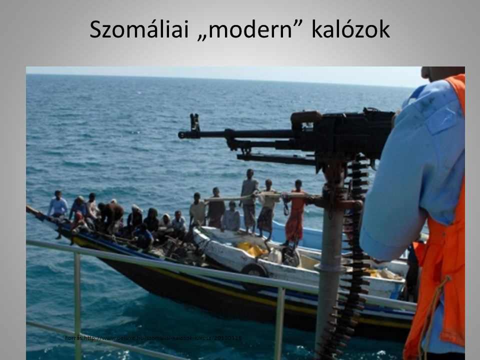 "Szomáliai ""modern kalózok Forrás:http://www.deluxe.hu/szomaliai-kalozok-luxusa/20120118"