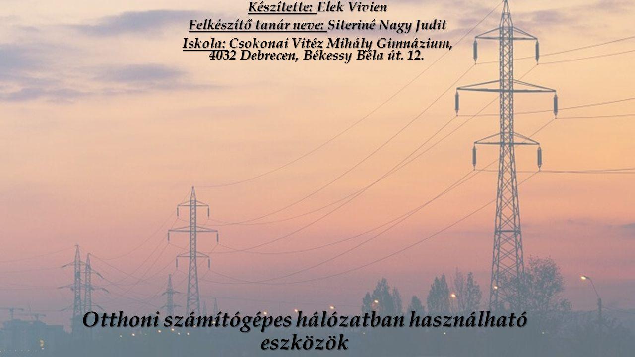 Otthoni számítógépes hálózatban használható eszközök Készítette: Elek Vivien Felkészítő tanár neve: Siteriné Nagy Judit Iskola: Csokonai Vitéz Mihály Gimnázium, 4032 Debrecen, Békessy Béla út.