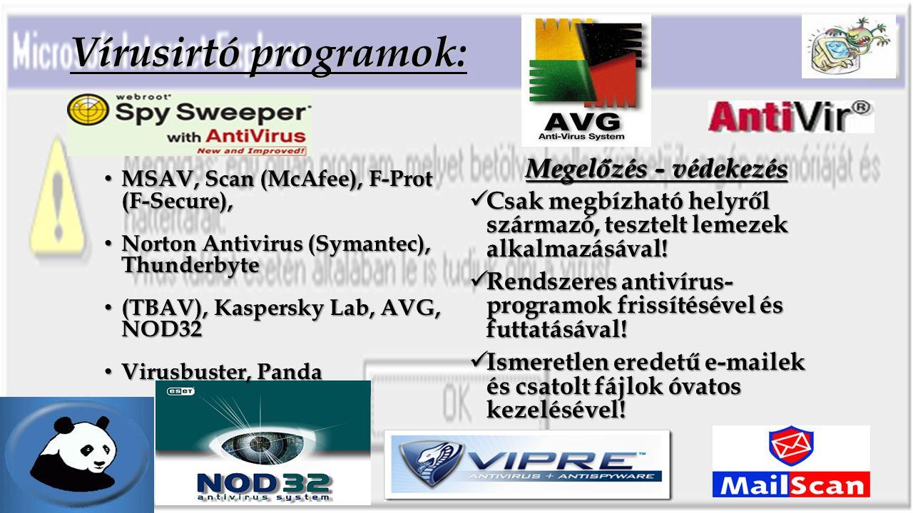 Vírusirtó programok: MSAV, Scan (McAfee), F-Prot (F-Secure), MSAV, Scan (McAfee), F-Prot (F-Secure), Norton Antivirus (Symantec), Thunderbyte Norton Antivirus (Symantec), Thunderbyte (TBAV), Kaspersky Lab, AVG, NOD32 (TBAV), Kaspersky Lab, AVG, NOD32 Virusbuster, Panda Virusbuster, Panda Megelőzés - védekezés Csak megbízható helyről származó, tesztelt lemezek alkalmazásával.