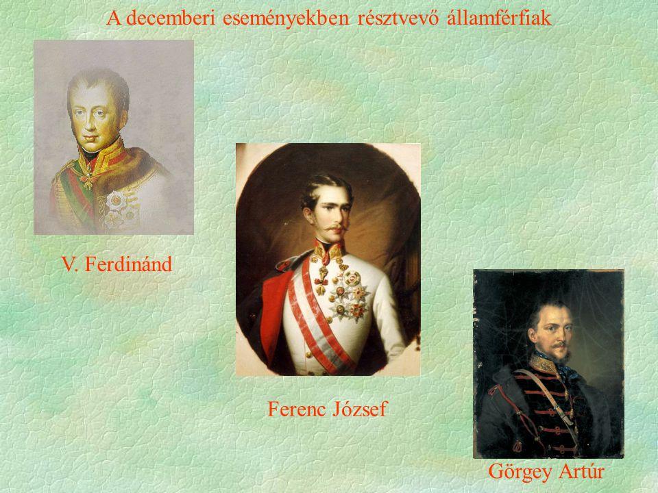 Görgey Artúr V. Ferdinánd Ferenc József A decemberi eseményekben résztvevő államférfiak