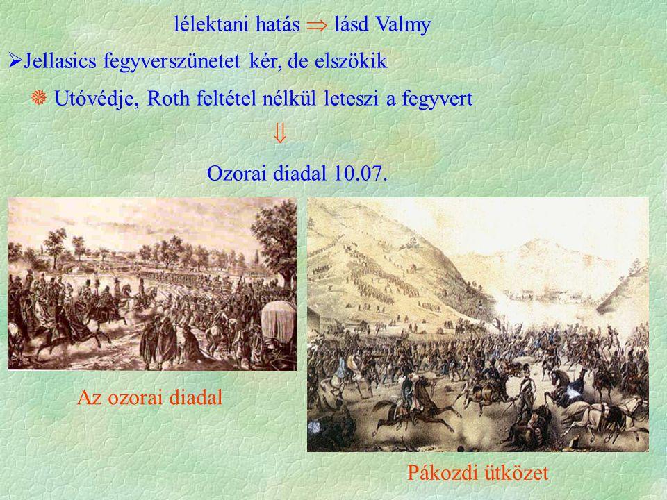 lélektani hatás  lásd Valmy  Jellasics fegyverszünetet kér, de elszökik  Utóvédje, Roth feltétel nélkül leteszi a fegyvert  Ozorai diadal 10.07.