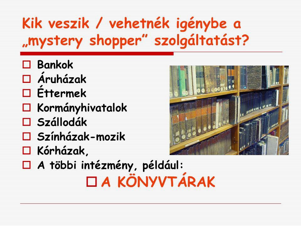 """Kik veszik / vehetnék igénybe a """"mystery shopper szolgáltatást."""