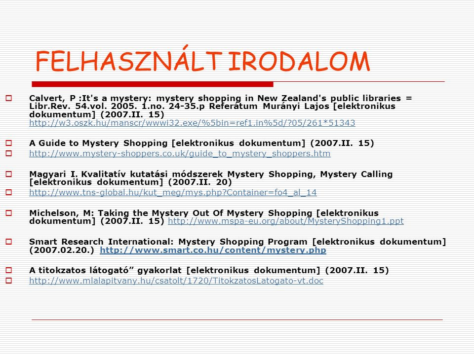FELHASZNÁLT IRODALOM  Calvert, P :It s a mystery: mystery shopping in New Zealand s public libraries = Libr.Rev.