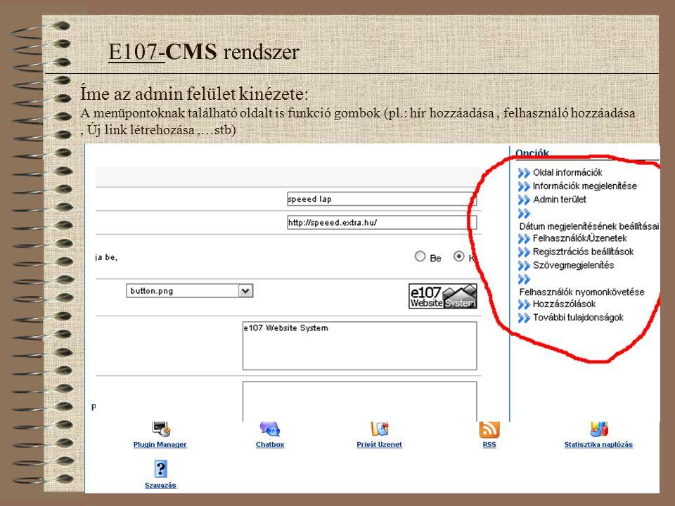 Íme az admin felület kinézete: A menüpontoknak található oldalt is funkció gombok (pl.: hír hozzáadása, felhasználó hozzáadása, Új link létrehozása,…stb) E107-CMS rendszer