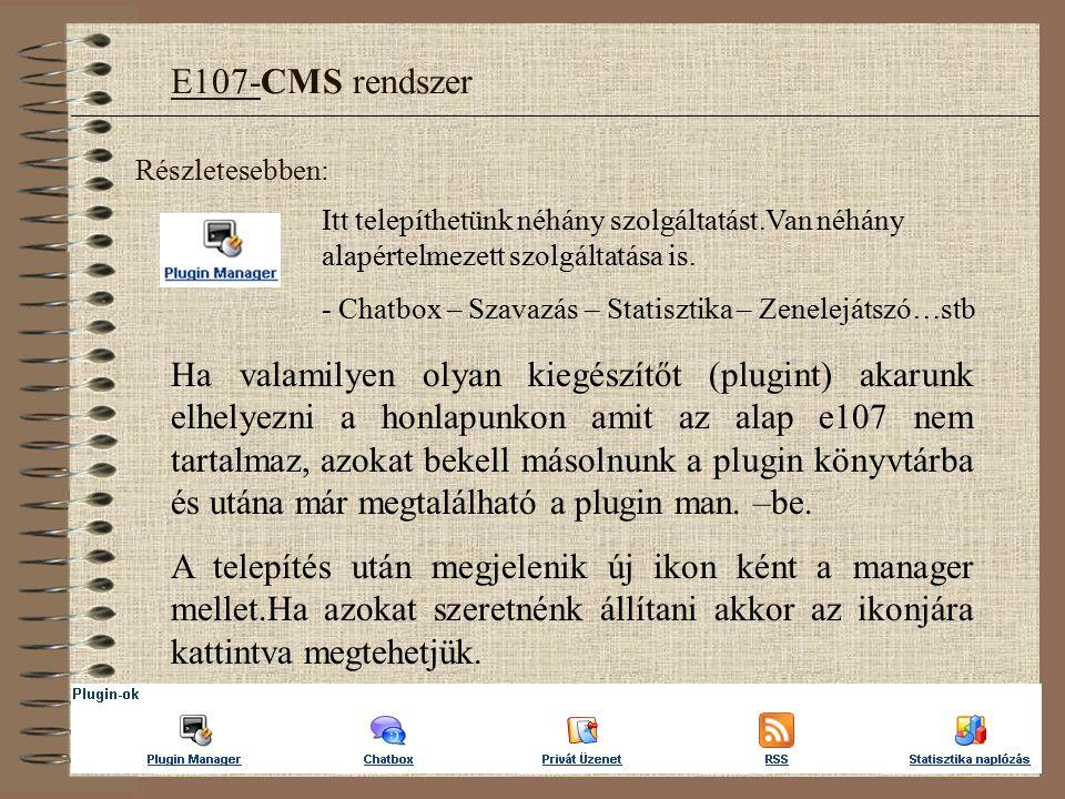 Részletesebben: E107-CMS rendszer Itt telepíthetünk néhány szolgáltatást.Van néhány alapértelmezett szolgáltatása is.