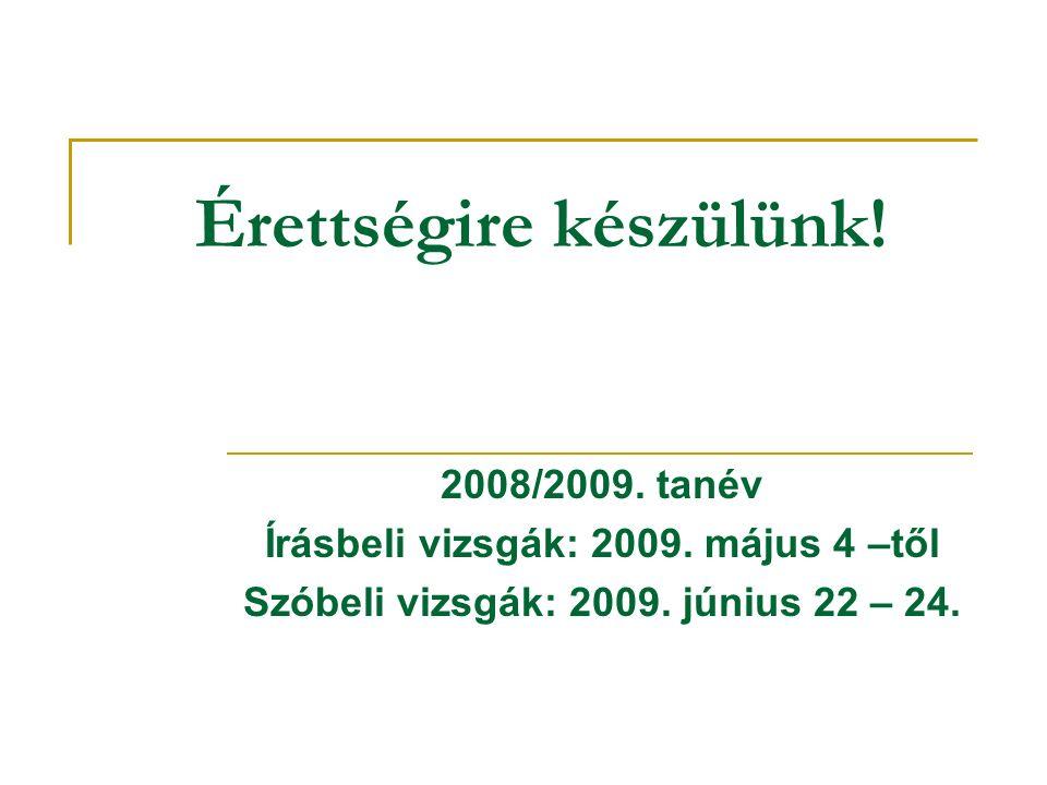 Érettségire készülünk. 2008/2009. tanév Írásbeli vizsgák: 2009.