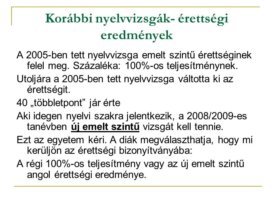 Korábbi nyelvvizsgák- érettségi eredmények A 2005-ben tett nyelvvizsga emelt szintű érettséginek felel meg.