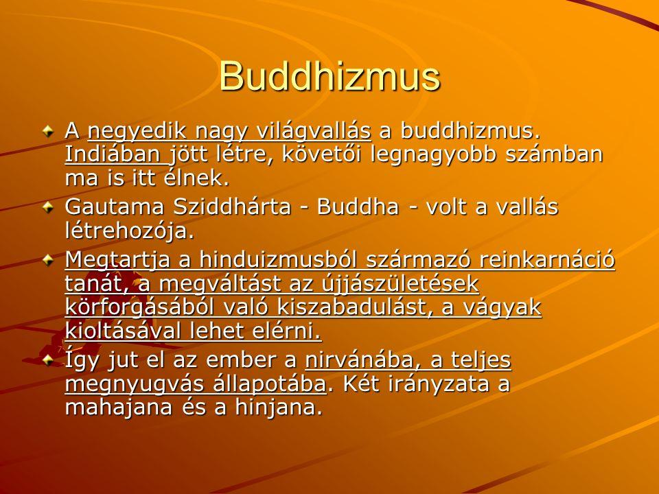 Buddhizmus A negyedik nagy világvallás a buddhizmus. Indiában jött létre, követői legnagyobb számban ma is itt élnek. Gautama Sziddhárta - Buddha - vo