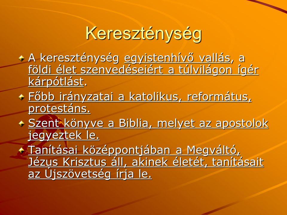 Kereszténység A kereszténység egyistenhívő vallás, a földi élet szenvedéseiért a túlvilágon ígér kárpótlást. Főbb irányzatai a katolikus, református,