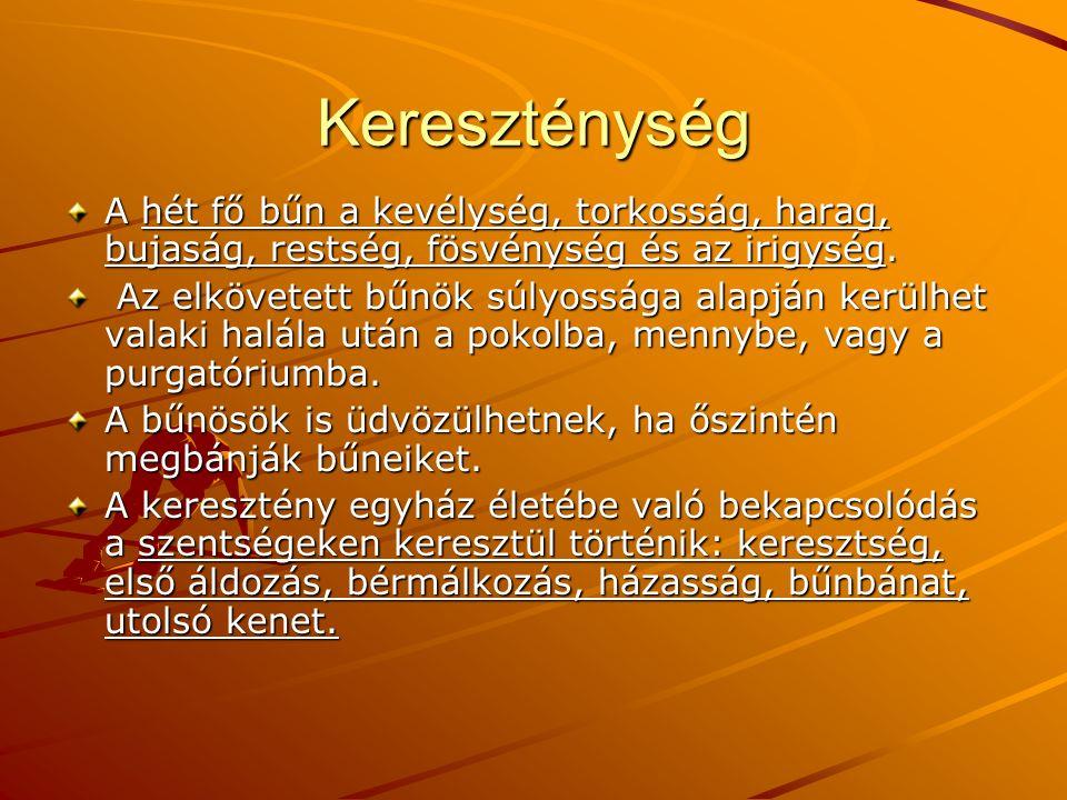 Kereszténység A hét fő bűn a kevélység, torkosság, harag, bujaság, restség, fösvénység és az irigység.