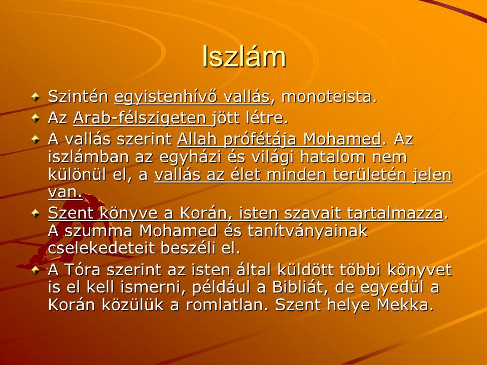 Iszlám Szintén egyistenhívő vallás, monoteista. Az Arab-félszigeten jött létre. A vallás szerint Allah prófétája Mohamed. Az iszlámban az egyházi és v
