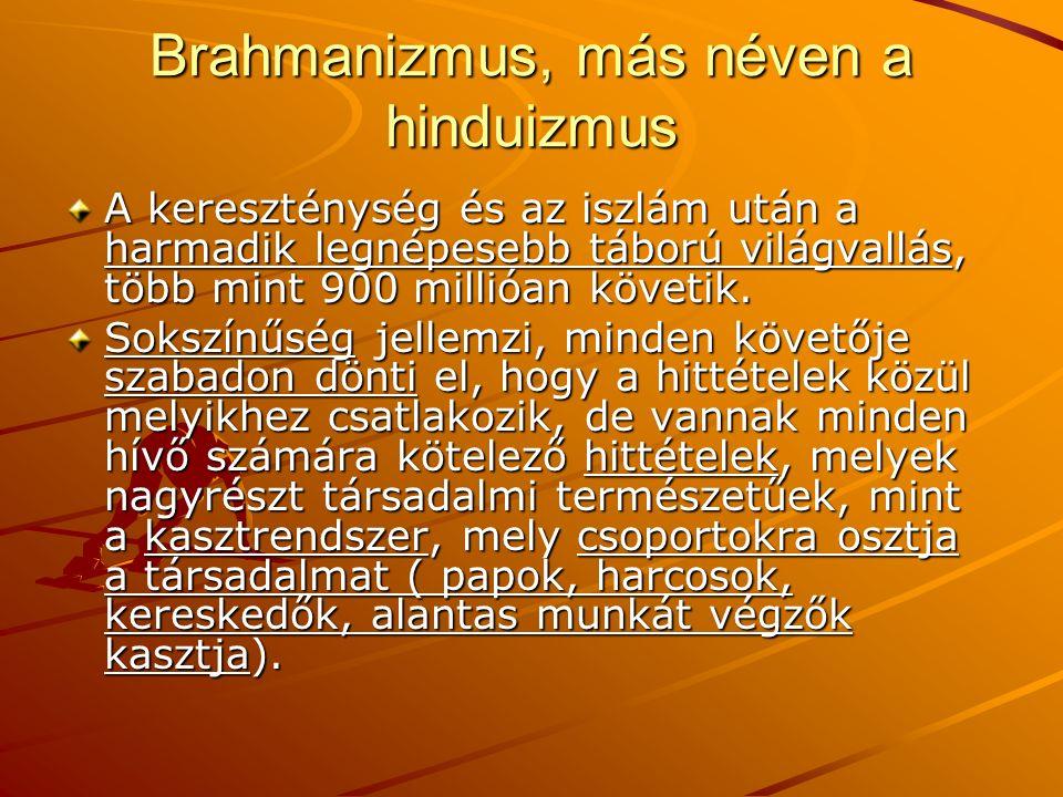Brahmanizmus, más néven a hinduizmus A kereszténység és az iszlám után a harmadik legnépesebb táború világvallás, több mint 900 millióan követik. Soks