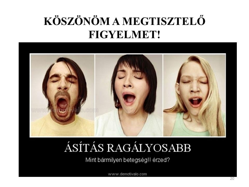 KÖSZÖNÖM A MEGTISZTELŐ FIGYELMET! 20