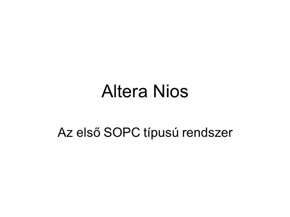 Altera Nios Az első SOPC típusú rendszer