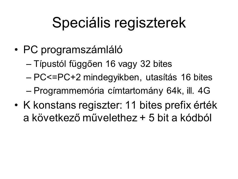 Speciális regiszterek PC programszámláló –Típustól függően 16 vagy 32 bites –PC<=PC+2 mindegyikben, utasítás 16 bites –Programmemória címtartomány 64k, ill.