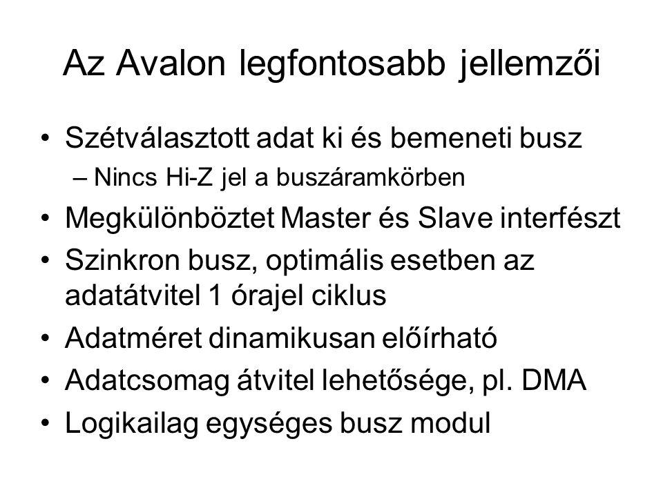 Az Avalon legfontosabb jellemzői Szétválasztott adat ki és bemeneti busz –Nincs Hi-Z jel a buszáramkörben Megkülönböztet Master és Slave interfészt Szinkron busz, optimális esetben az adatátvitel 1 órajel ciklus Adatméret dinamikusan előírható Adatcsomag átvitel lehetősége, pl.