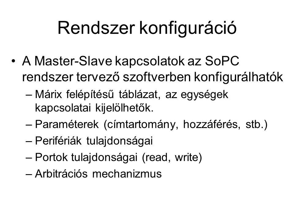 Rendszer konfiguráció A Master-Slave kapcsolatok az SoPC rendszer tervező szoftverben konfigurálhatók –Márix felépítésű táblázat, az egységek kapcsolatai kijelölhetők.