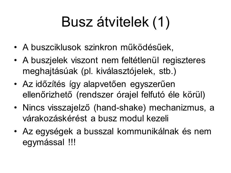 Busz átvitelek (1) A buszciklusok szinkron működésűek, A buszjelek viszont nem feltétlenül regiszteres meghajtásúak (pl.