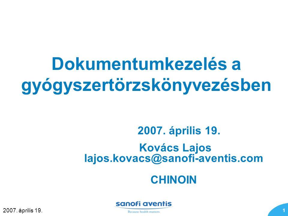 1 2007. április 19. Dokumentumkezelés a gyógyszertörzskönyvezésben 2007. április 19. Kovács Lajos lajos.kovacs@sanofi-aventis.com CHINOIN