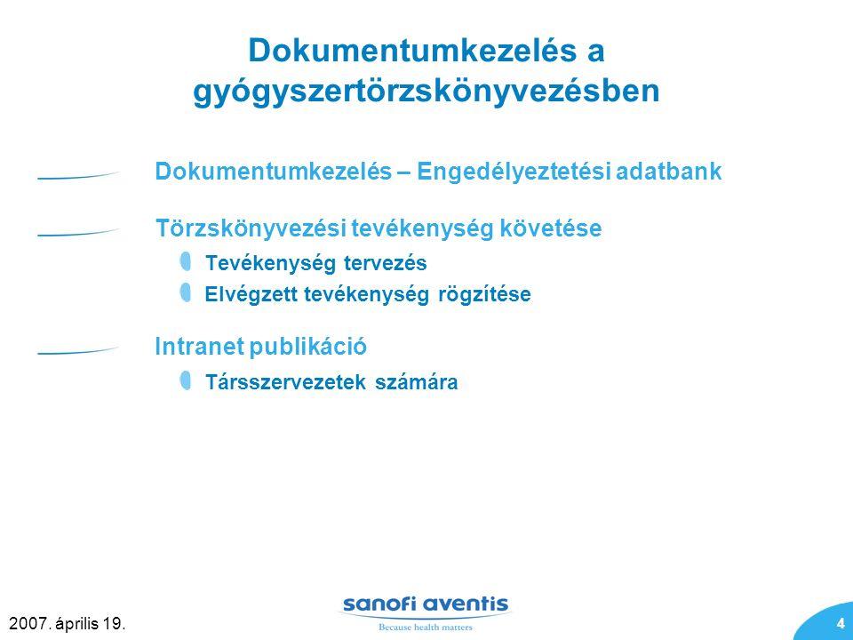 4 2007. április 19. Dokumentumkezelés a gyógyszertörzskönyvezésben Dokumentumkezelés – Engedélyeztetési adatbank Törzskönyvezési tevékenység követése