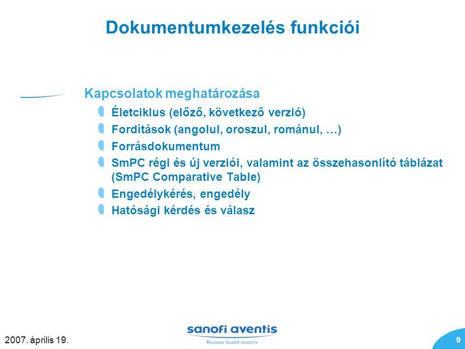 9 2007. április 19. Dokumentumkezelés funkciói Kapcsolatok meghatározása Életciklus (előző, következő verzió) Fordítások (angolul, oroszul, románul, …