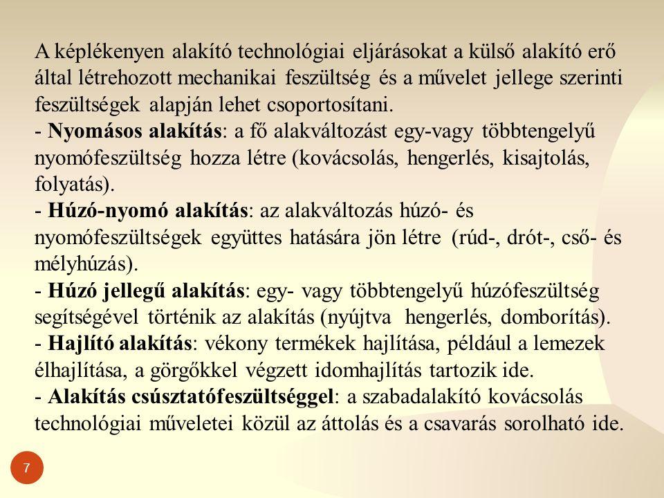 7 A képlékenyen alakító technológiai eljárásokat a külső alakító erő által létrehozott mechanikai feszültség és a művelet jellege szerinti feszültségek alapján lehet csoportosítani.