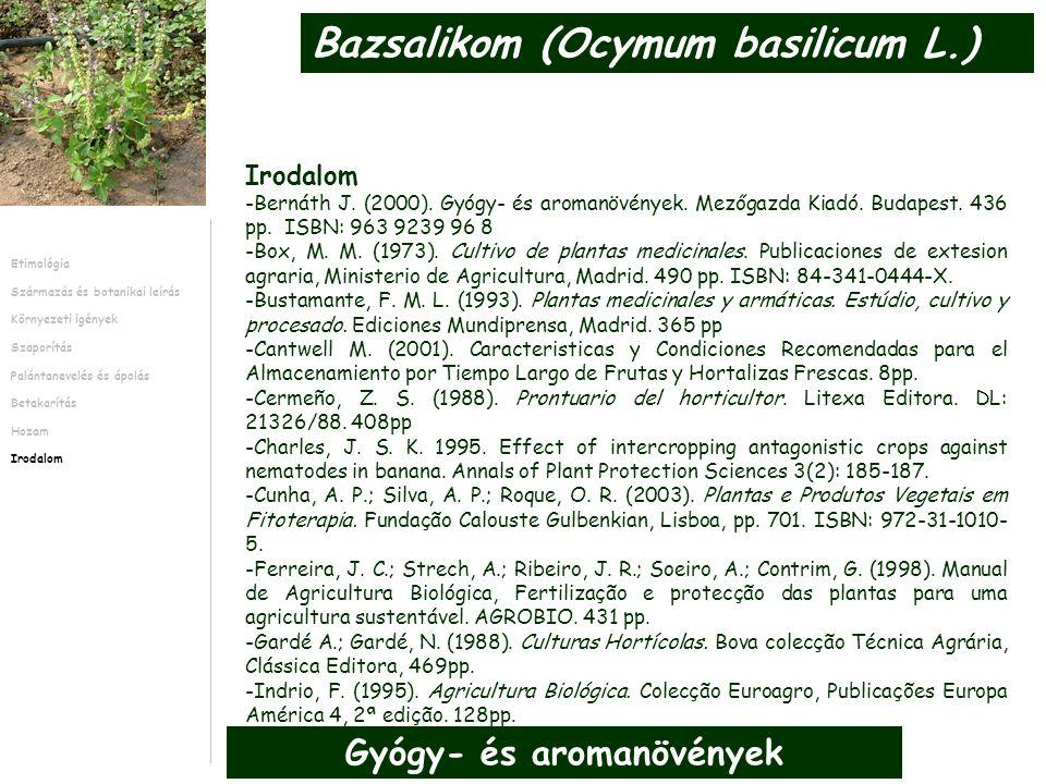 Irodalom -Bernáth J. (2000). Gyógy- és aromanövények. Mezőgazda Kiadó. Budapest. 436 pp. ISBN: 963 9239 96 8 -Box, M. M. (1973). Cultivo de plantas me