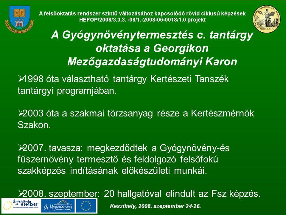 A Gyógynövénytermesztés c. tantárgy oktatása a Georgikon Mezőgazdaságtudományi Karon  1998 óta választható tantárgy Kertészeti Tanszék tantárgyi prog