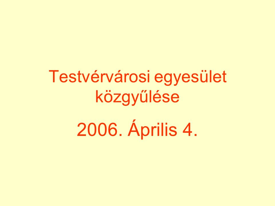 Testvérvárosi egyesület közgyűlése 2006. Április 4.